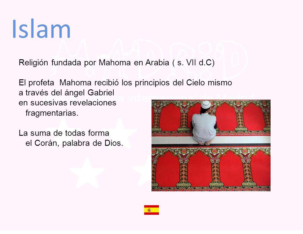 Islam Religión fundada por Mahoma en Arabia ( s. VII d.C)