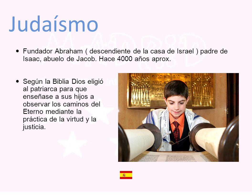 Judaísmo Fundador Abraham ( descendiente de la casa de Israel ) padre de Isaac, abuelo de Jacob. Hace 4000 años aprox.