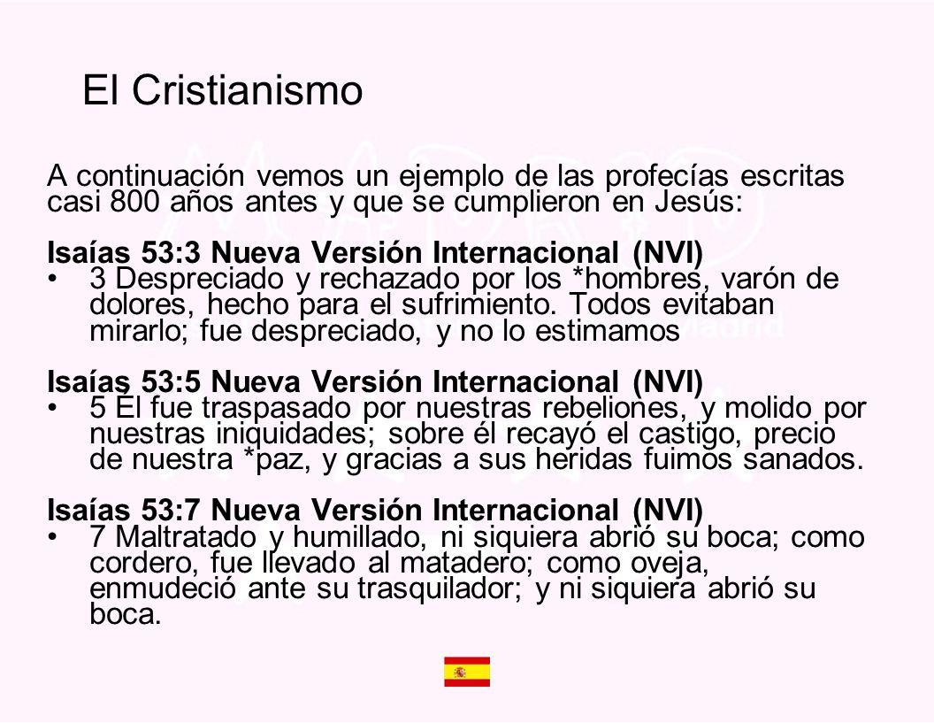 El Cristianismo A continuación vemos un ejemplo de las profecías escritas casi 800 años antes y que se cumplieron en Jesús: