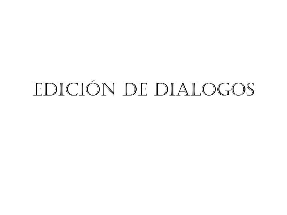EDICIÓN DE DIALOGOS