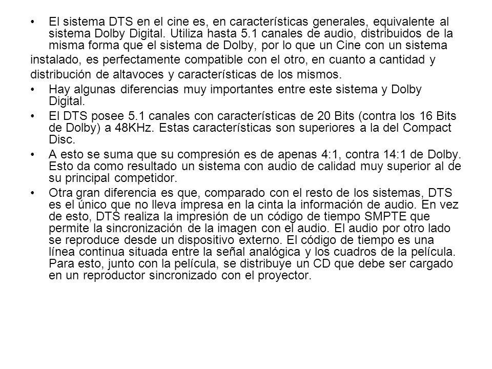 El sistema DTS en el cine es, en características generales, equivalente al sistema Dolby Digital. Utiliza hasta 5.1 canales de audio, distribuidos de la misma forma que el sistema de Dolby, por lo que un Cine con un sistema