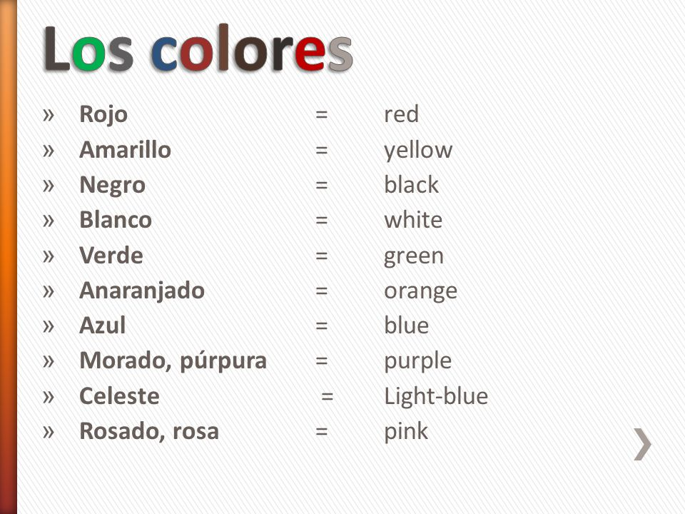 Los colores Rojo = red Amarillo = yellow Negro = black Blanco = white