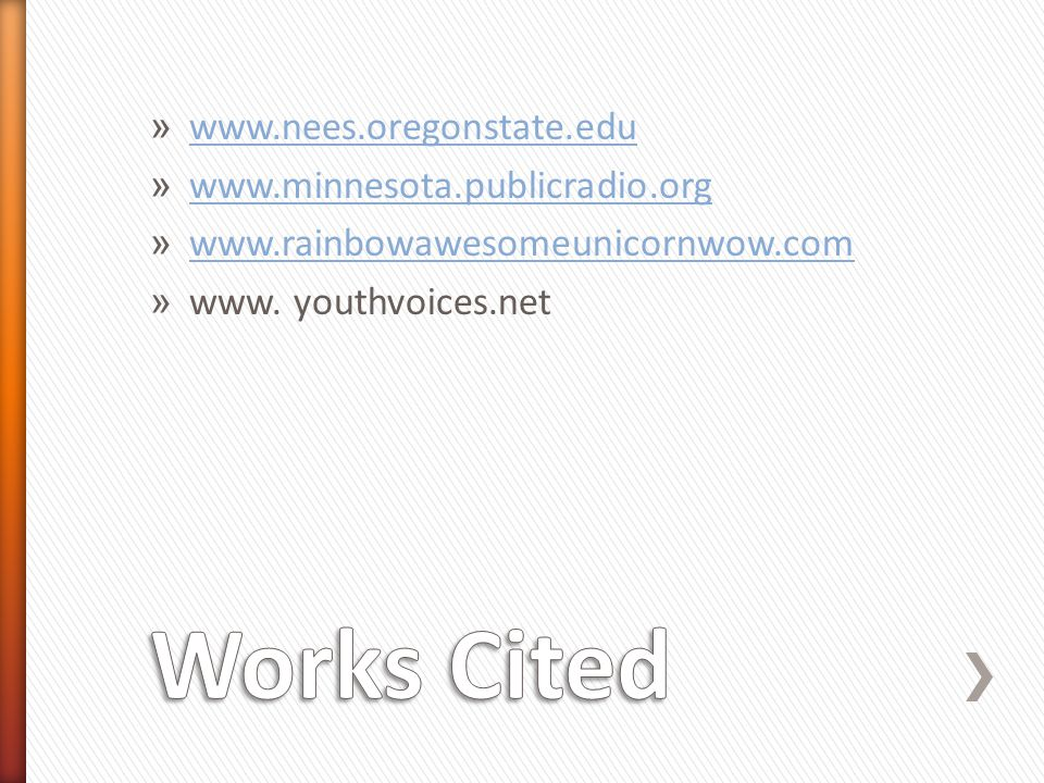 Works Cited www.nees.oregonstate.edu www.minnesota.publicradio.org