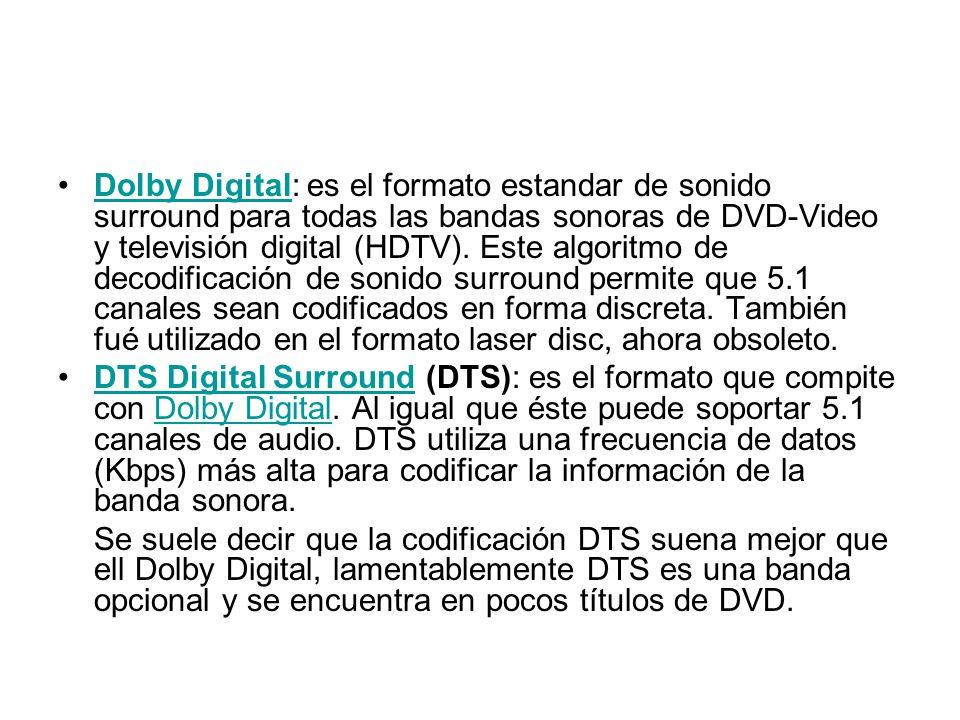 Dolby Digital: es el formato estandar de sonido surround para todas las bandas sonoras de DVD-Video y televisión digital (HDTV). Este algoritmo de decodificación de sonido surround permite que 5.1 canales sean codificados en forma discreta. También fué utilizado en el formato laser disc, ahora obsoleto.