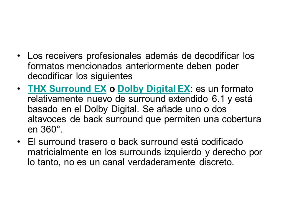Los receivers profesionales además de decodificar los formatos mencionados anteriormente deben poder decodificar los siguientes