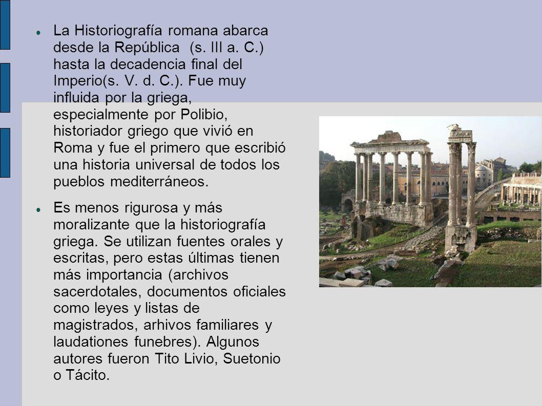 La Historiografía romana abarca desde la República (s. III a. C
