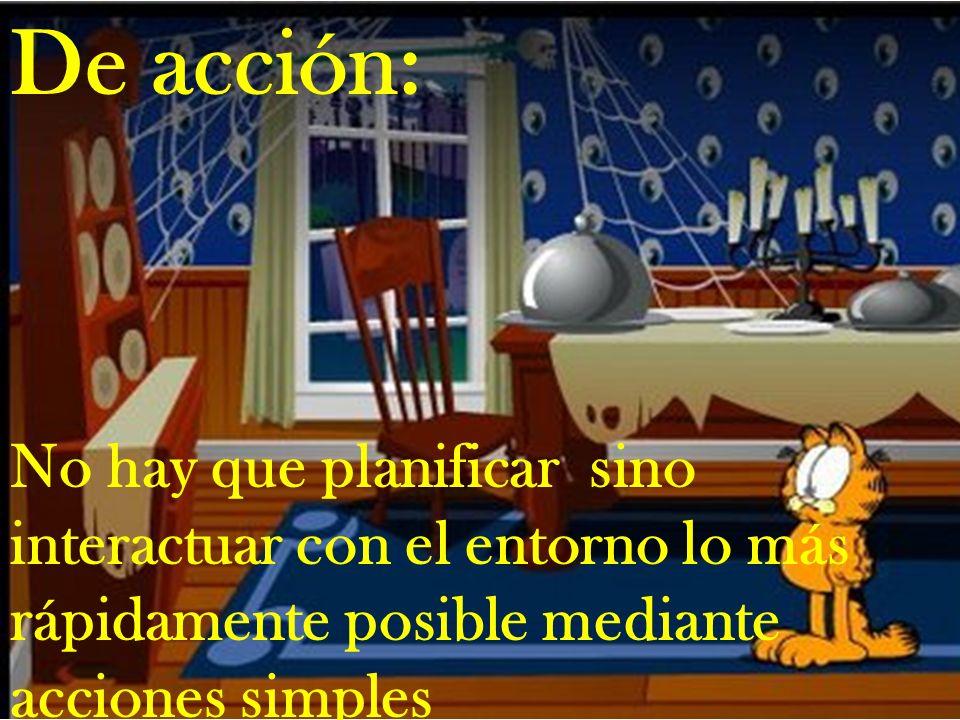 De acción: No hay que planificar sino