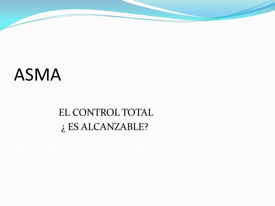 ASMA EL CONTROL TOTAL ¿ ES ALCANZABLE