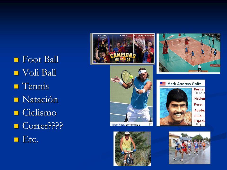 Foot Ball Voli Ball Tennis Natación Ciclismo Correr Etc.