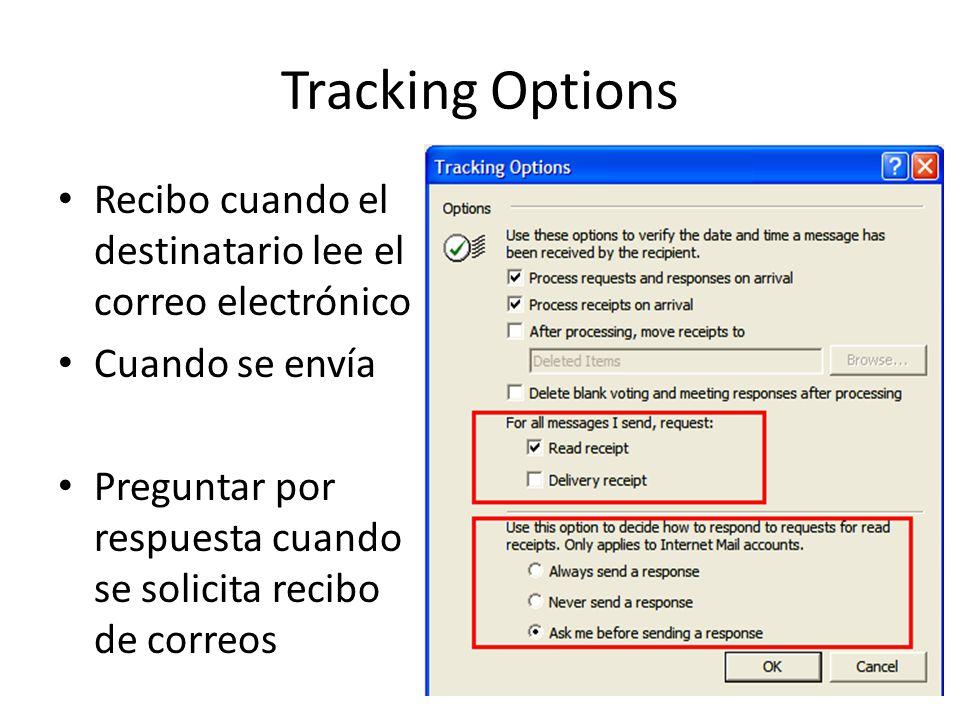 Tracking Options Recibo cuando el destinatario lee el correo electrónico. Cuando se envía.