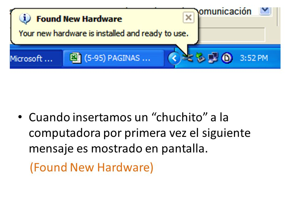 Cuando insertamos un chuchito a la computadora por primera vez el siguiente mensaje es mostrado en pantalla.