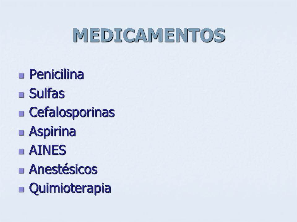 MEDICAMENTOS Penicilina Sulfas Cefalosporinas Aspirina AINES