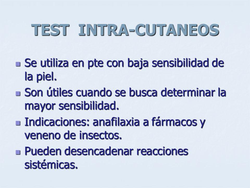 TEST INTRA-CUTANEOS Se utiliza en pte con baja sensibilidad de la piel. Son útiles cuando se busca determinar la mayor sensibilidad.