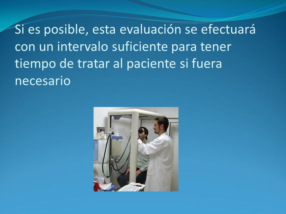 Si es posible, esta evaluación se efectuará con un intervalo suficiente para tener tiempo de tratar al paciente si fuera necesario