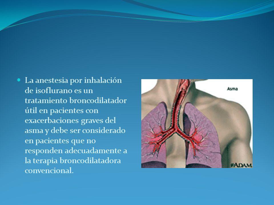 La anestesia por inhalación de isoflurano es un tratamiento broncodilatador útil en pacientes con exacerbaciones graves del asma y debe ser considerado en pacientes que no responden adecuadamente a la terapia broncodilatadora convencional.