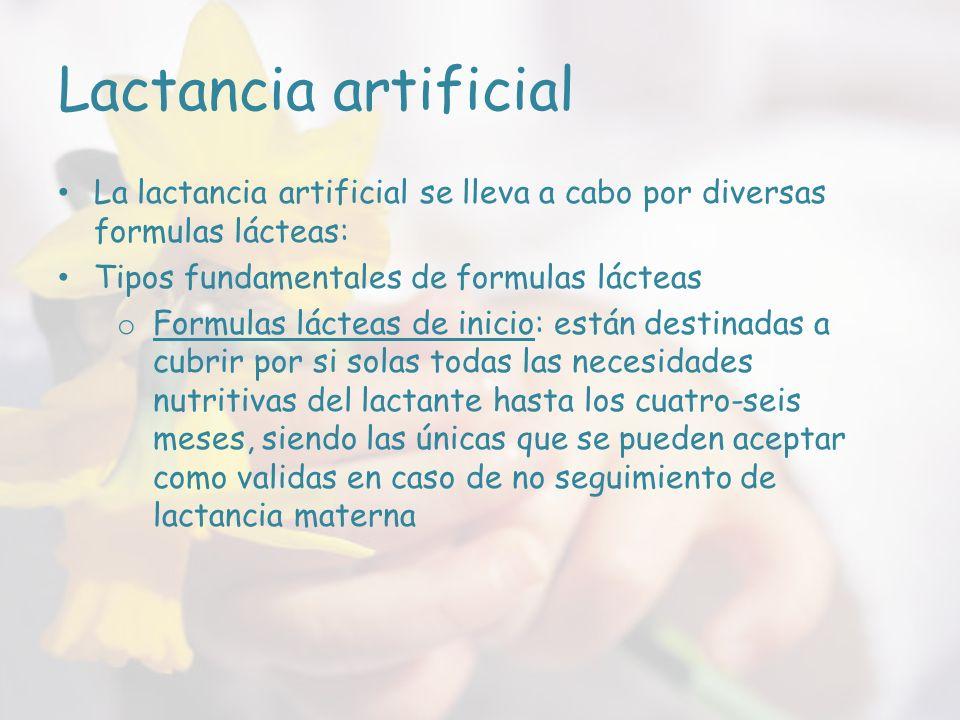 Lactancia artificial La lactancia artificial se lleva a cabo por diversas formulas lácteas: Tipos fundamentales de formulas lácteas.