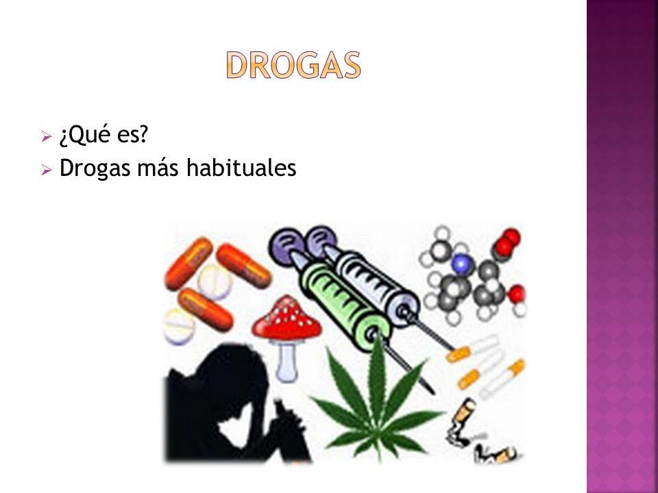 DROGAS ¿Qué es Drogas más habituales