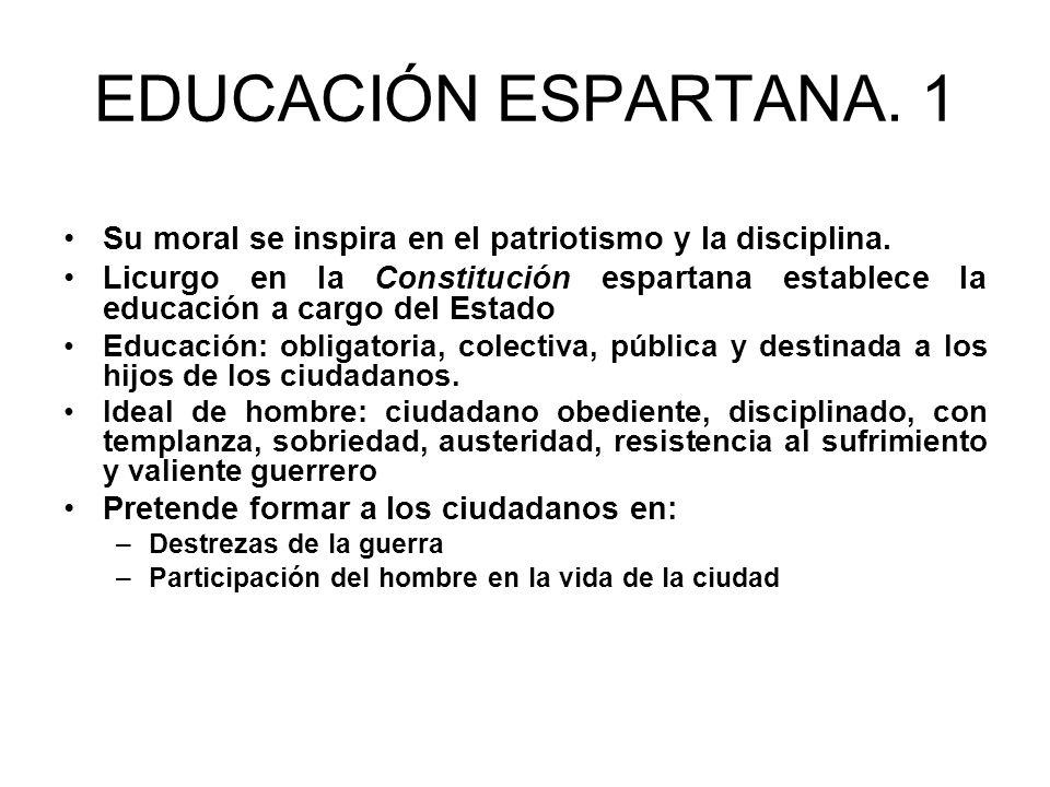 EDUCACIÓN ESPARTANA. 1 Su moral se inspira en el patriotismo y la disciplina.