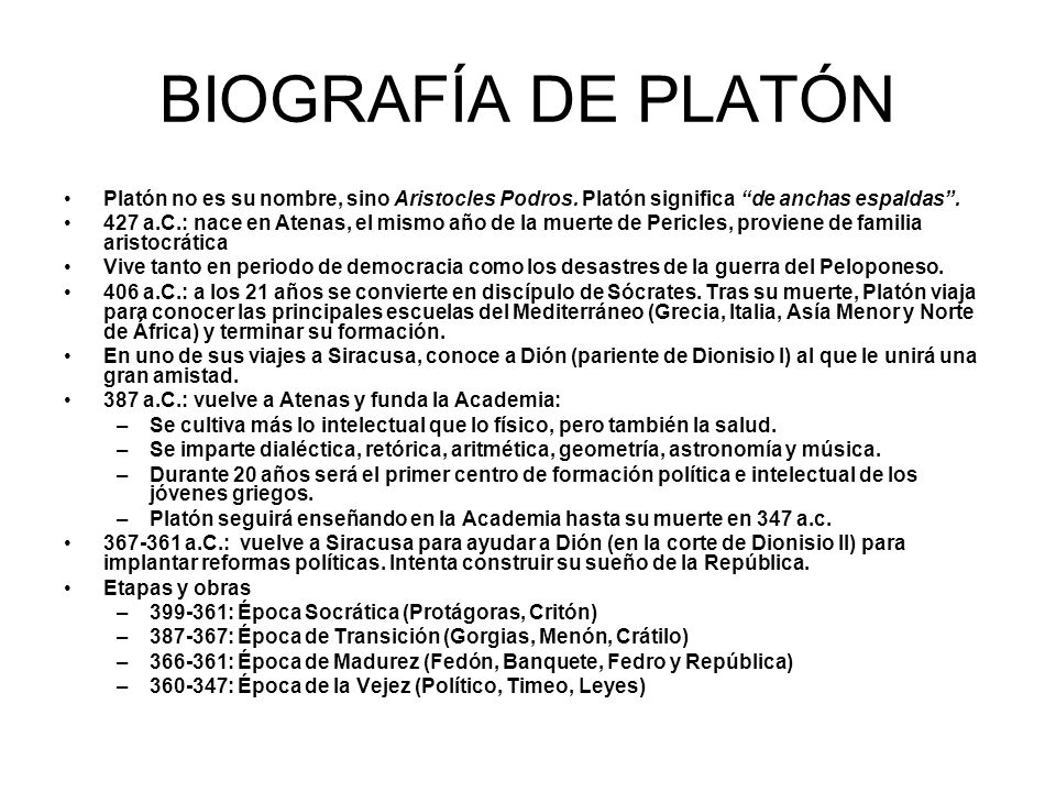 BIOGRAFÍA DE PLATÓN Platón no es su nombre, sino Aristocles Podros. Platón significa de anchas espaldas .