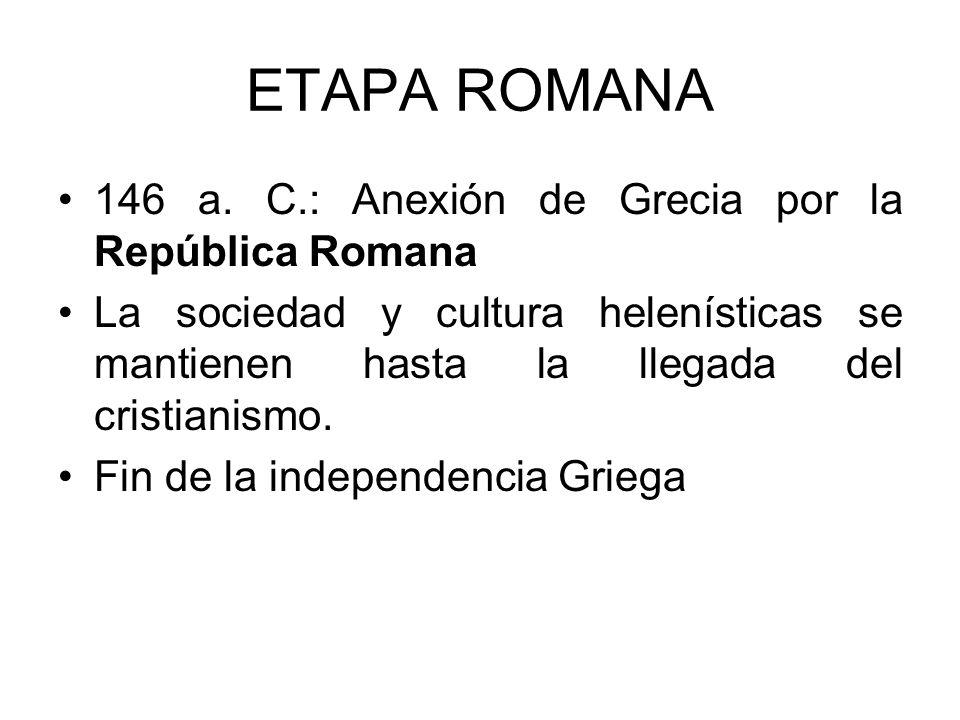 ETAPA ROMANA 146 a. C.: Anexión de Grecia por la República Romana