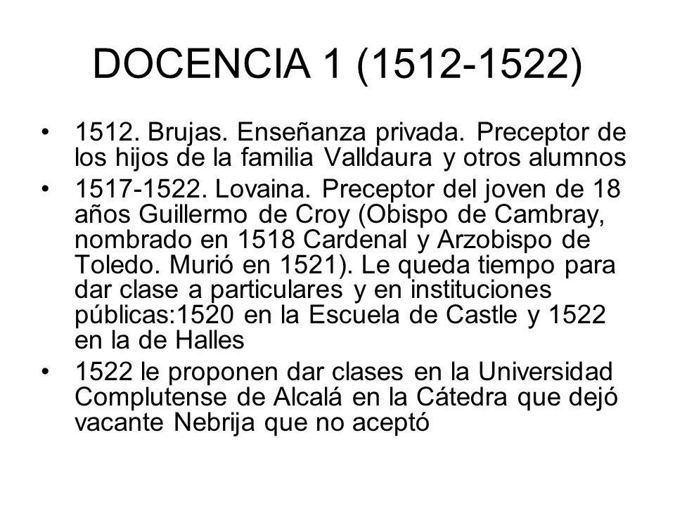 DOCENCIA 1 (1512-1522) 1512. Brujas. Enseñanza privada. Preceptor de los hijos de la familia Valldaura y otros alumnos.