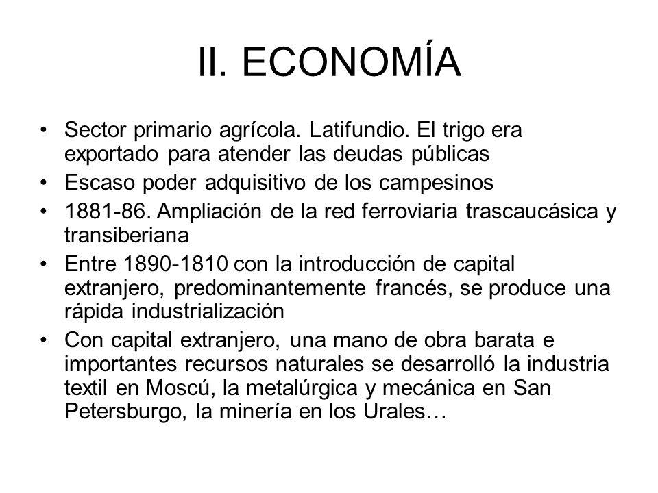 II. ECONOMÍA Sector primario agrícola. Latifundio. El trigo era exportado para atender las deudas públicas.