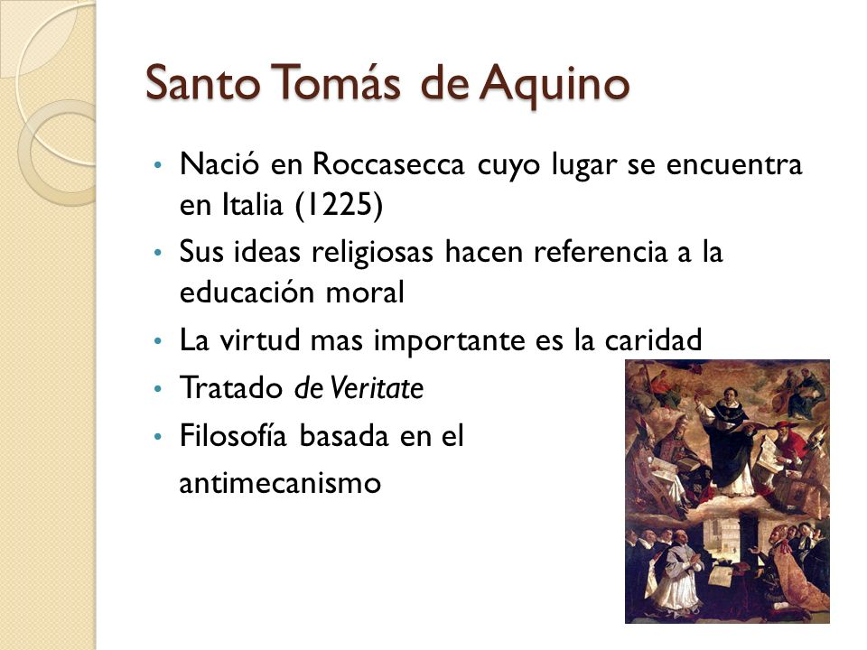 Santo Tomás de Aquino Nació en Roccasecca cuyo lugar se encuentra en Italia (1225) Sus ideas religiosas hacen referencia a la educación moral.