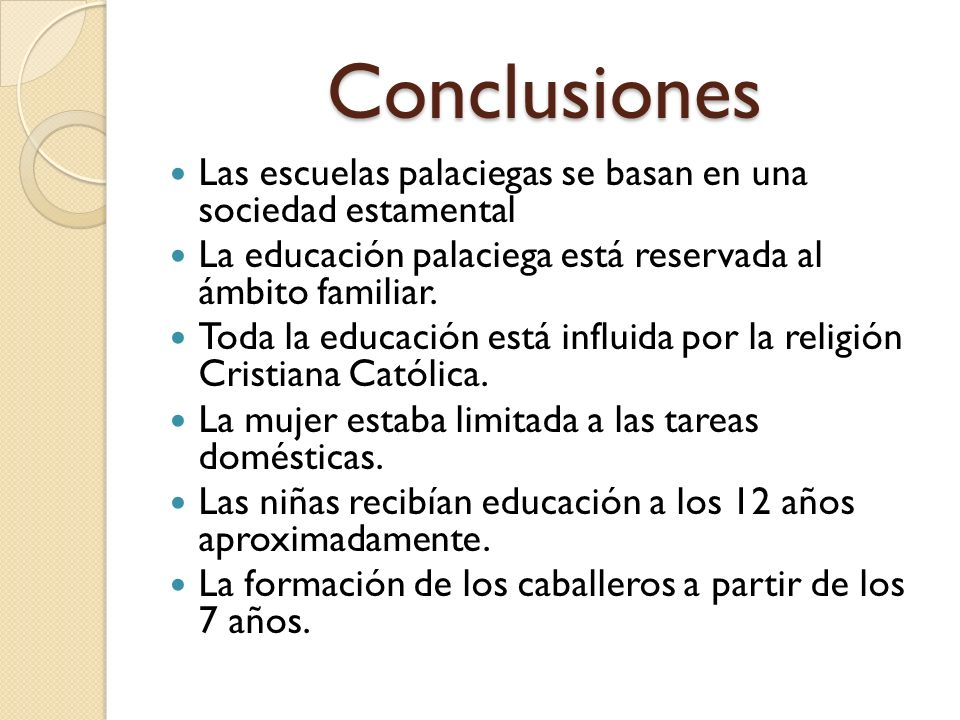 ConclusionesLas escuelas palaciegas se basan en una sociedad estamental. La educación palaciega está reservada al ámbito familiar.