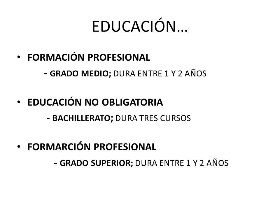 EDUCACIÓN… FORMACIÓN PROFESIONAL - GRADO MEDIO; DURA ENTRE 1 Y 2 AÑOS