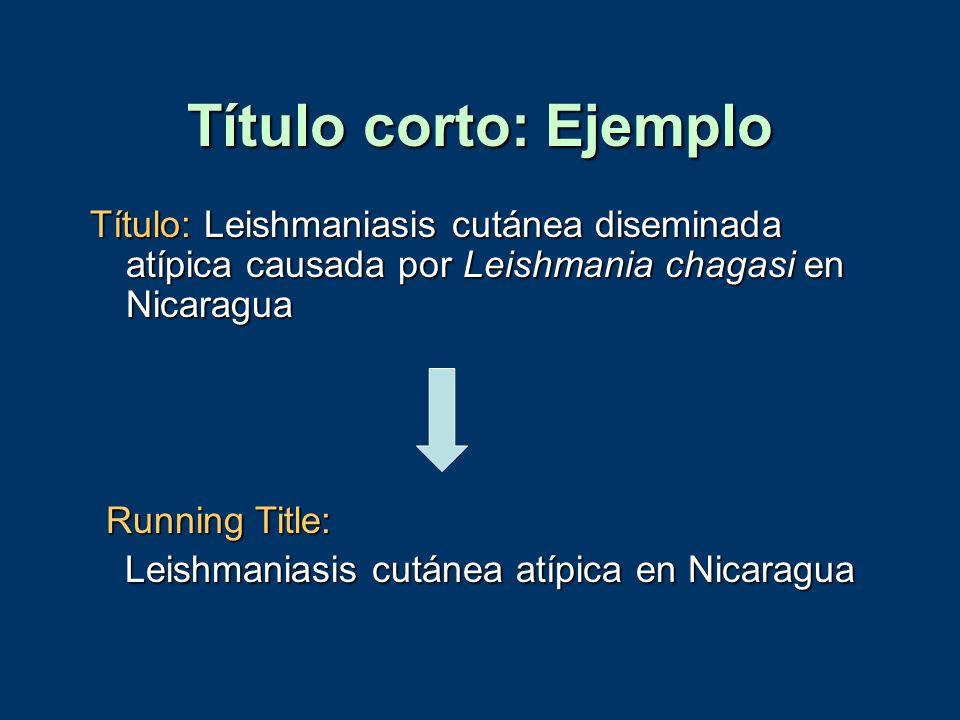 Título corto: Ejemplo Título: Leishmaniasis cutánea diseminada atípica causada por Leishmania chagasi en Nicaragua.