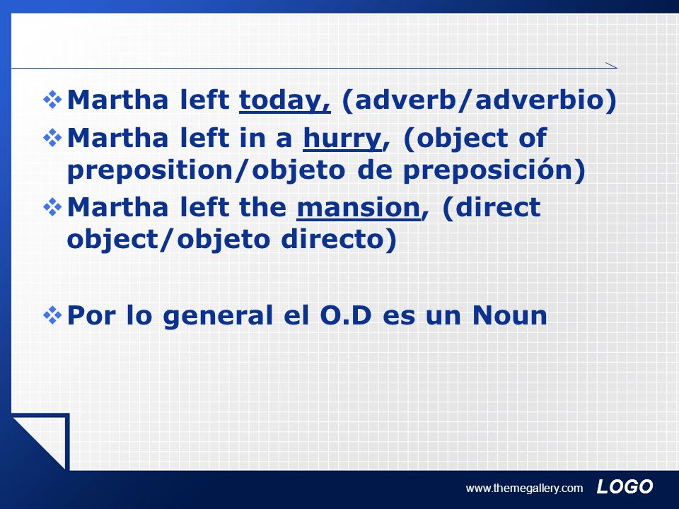 Martha left today, (adverb/adverbio)