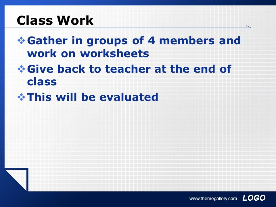 Class Work Gather in groups of 4 members and work on worksheets