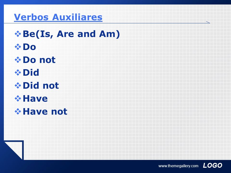 Verbos Auxiliares Be(Is, Are and Am) Do Do not Did Did not Have