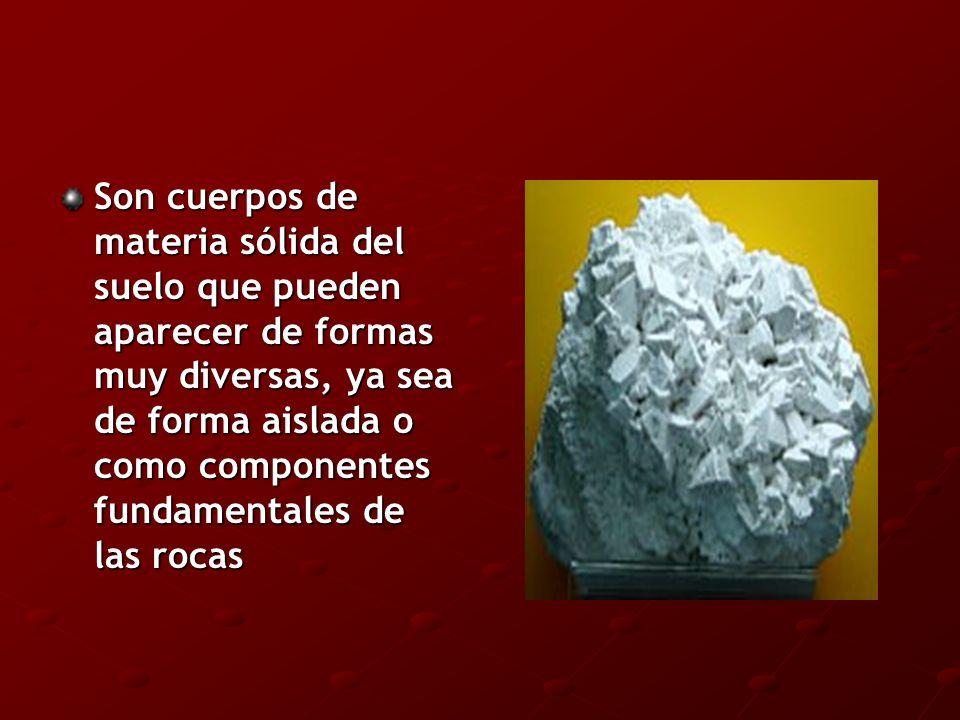 Son cuerpos de materia sólida del suelo que pueden aparecer de formas muy diversas, ya sea de forma aislada o como componentes fundamentales de las rocas