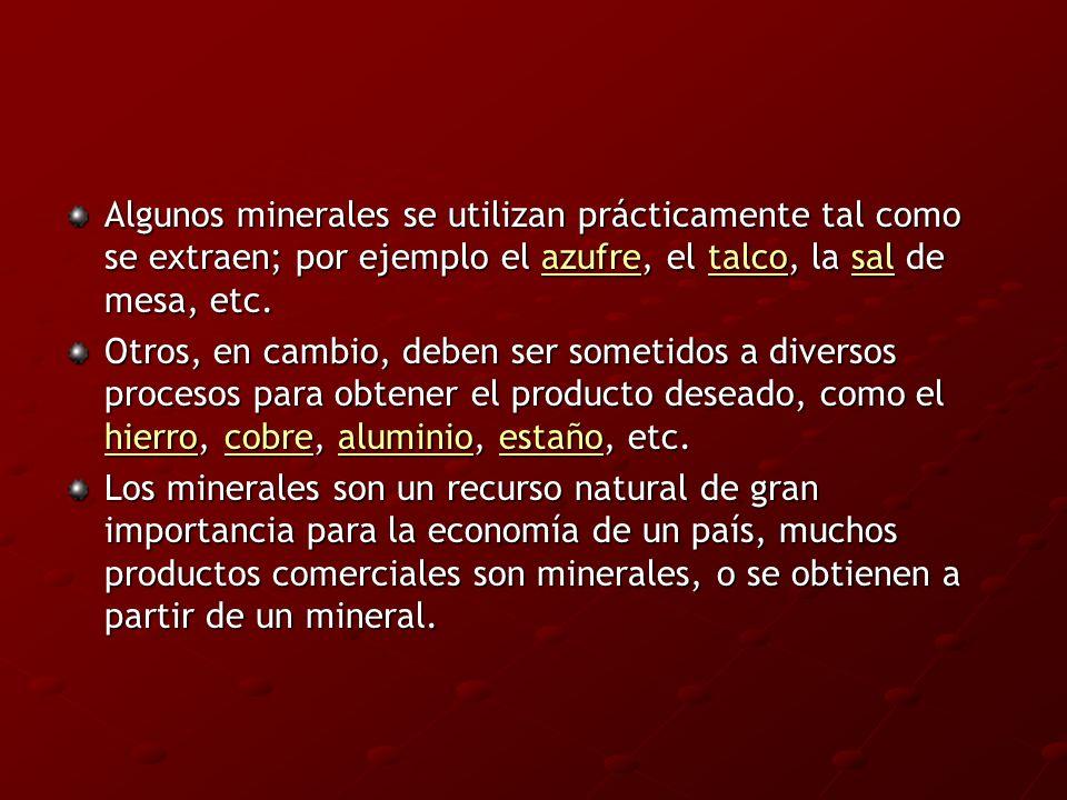 Algunos minerales se utilizan prácticamente tal como se extraen; por ejemplo el azufre, el talco, la sal de mesa, etc.