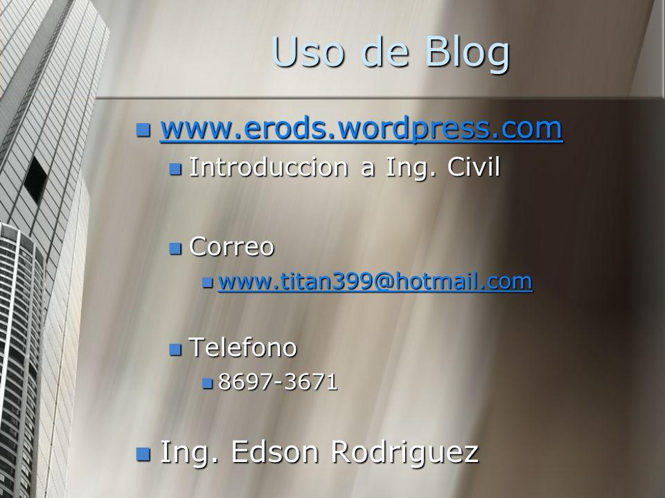 Uso de Blog www.erods.wordpress.com Ing. Edson Rodriguez