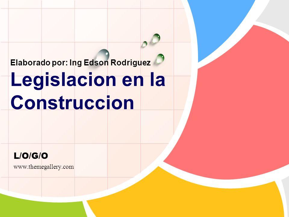 Elaborado por: Ing Edson Rodriguez Legislacion en la Construccion