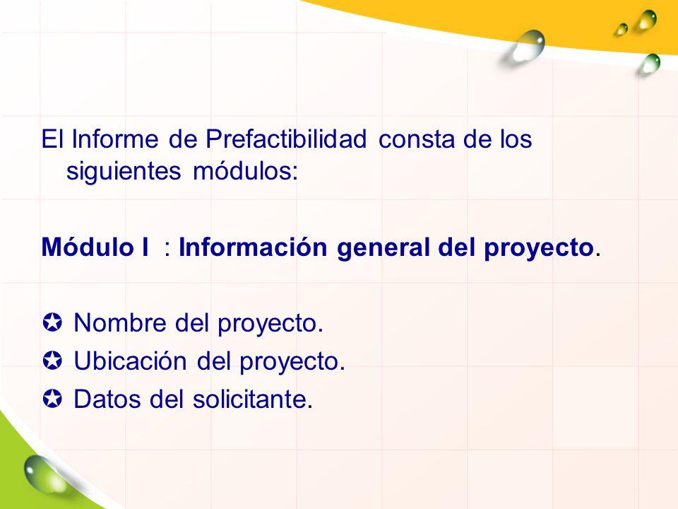 El Informe de Prefactibilidad consta de los siguientes módulos: