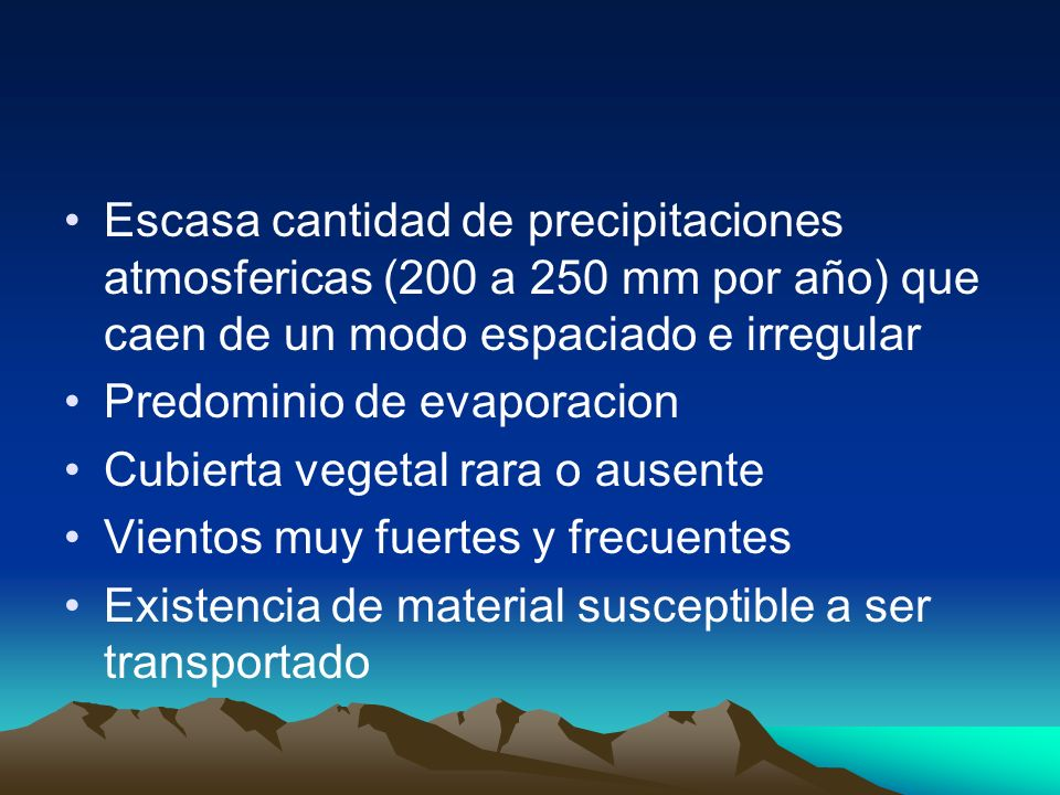 Escasa cantidad de precipitaciones atmosfericas (200 a 250 mm por año) que caen de un modo espaciado e irregular