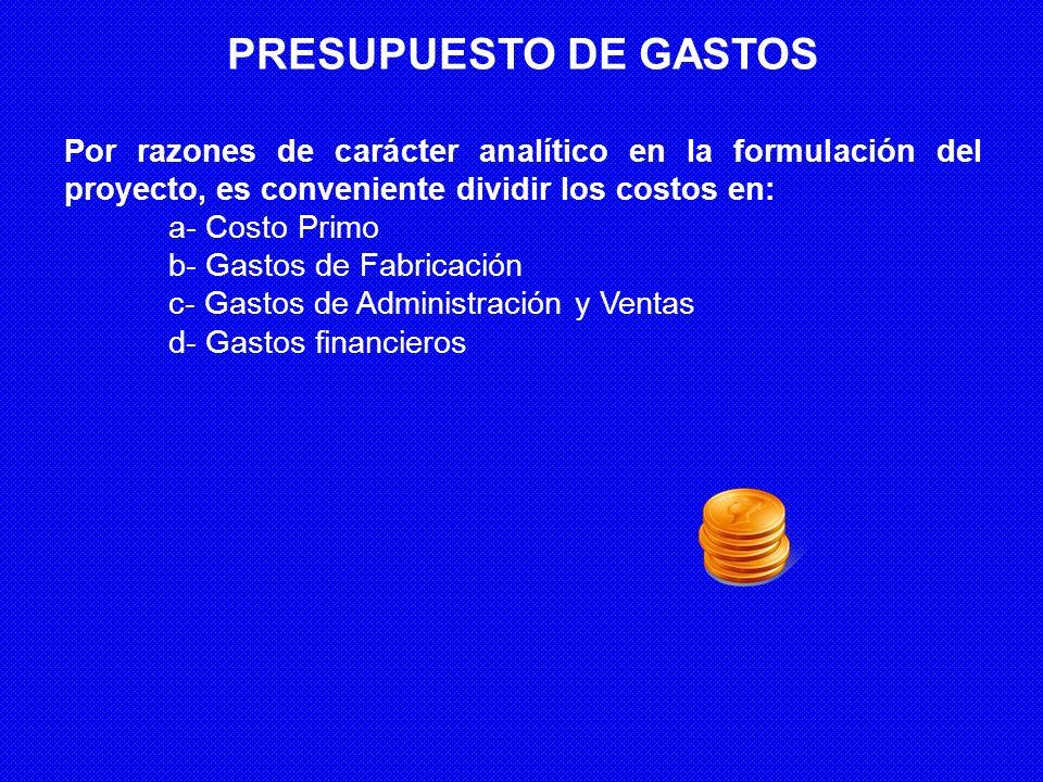 PRESUPUESTO DE GASTOS. Por razones de carácter analítico en la formulación del proyecto, es conveniente dividir los costos en: