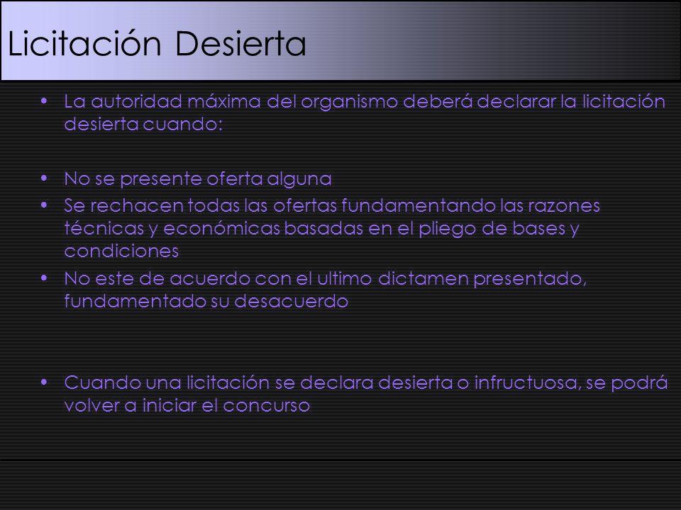 Licitación DesiertaLa autoridad máxima del organismo deberá declarar la licitación desierta cuando: