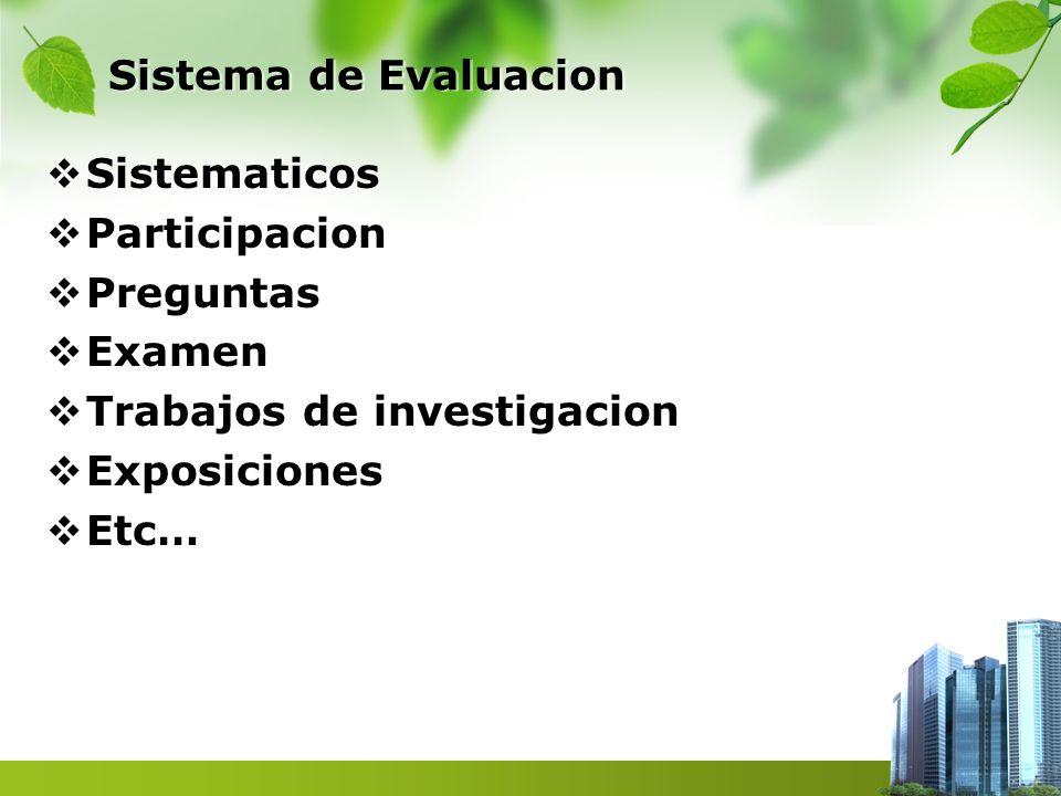 Sistema de Evaluacion Sistematicos. Participacion. Preguntas. Examen. Trabajos de investigacion.
