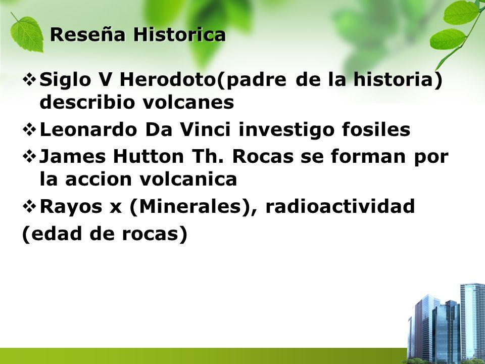 Reseña Historica Siglo V Herodoto(padre de la historia) describio volcanes. Leonardo Da Vinci investigo fosiles.