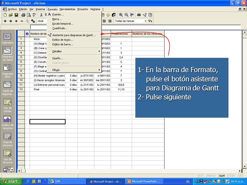 1- En la barra de Formato, pulse el botón asistente para Diagrama de Gantt 2- Pulse siguiente