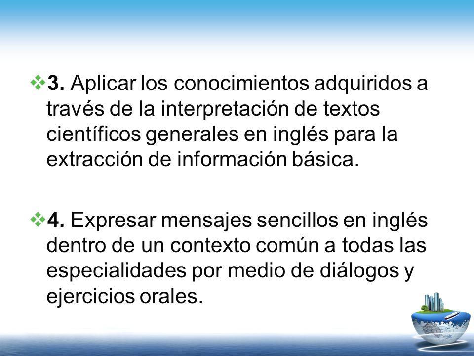3. Aplicar los conocimientos adquiridos a través de la interpretación de textos científicos generales en inglés para la extracción de información básica.