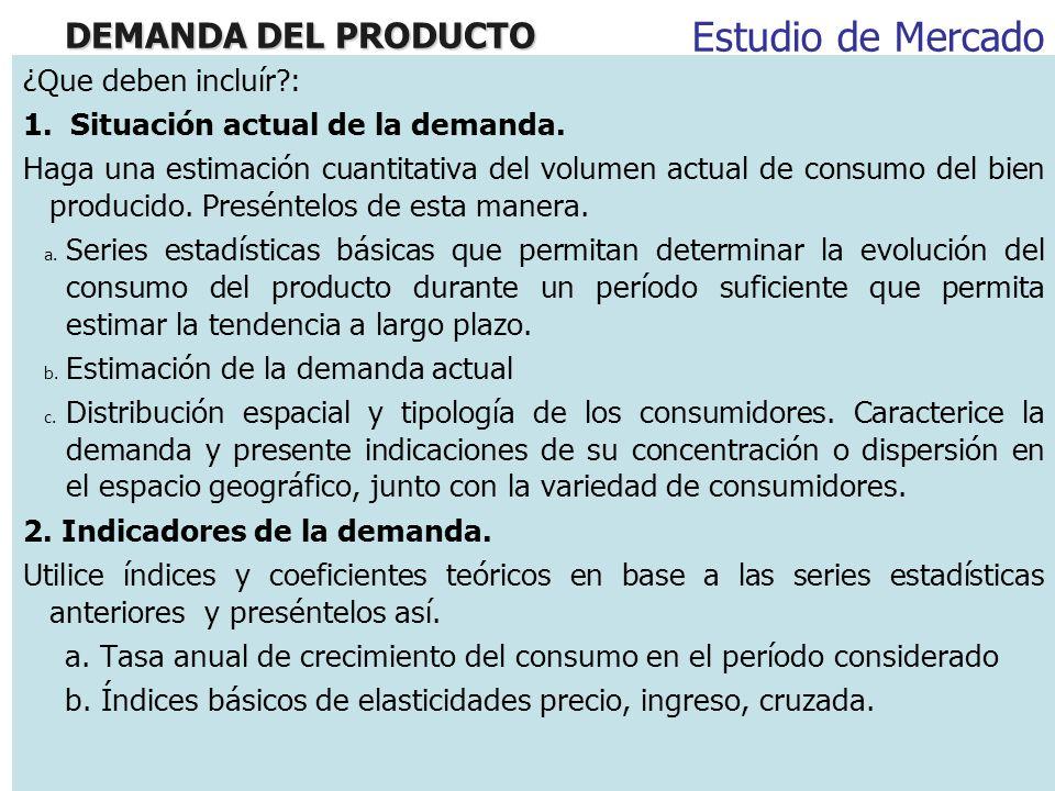 Estudio de Mercado DEMANDA DEL PRODUCTO ¿Que deben incluír :