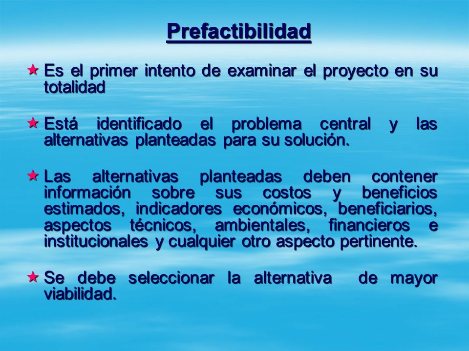 Prefactibilidad Es el primer intento de examinar el proyecto en su totalidad.