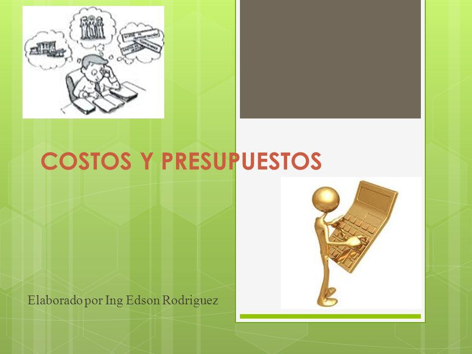 COSTOS Y PRESUPUESTOS Elaborado por Ing Edson Rodriguez