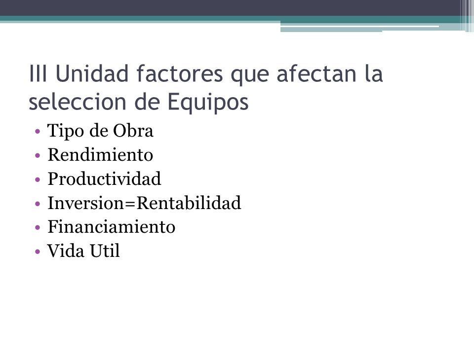 III Unidad factores que afectan la seleccion de Equipos