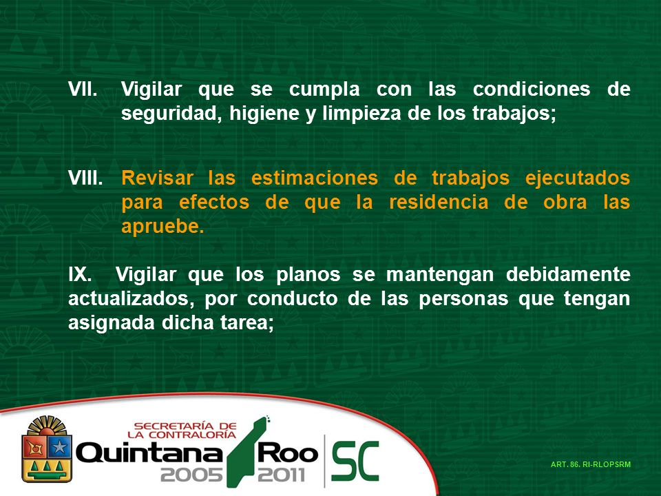 VII.Vigilar que se cumpla con las condiciones de seguridad, higiene y limpieza de los trabajos; VIII.